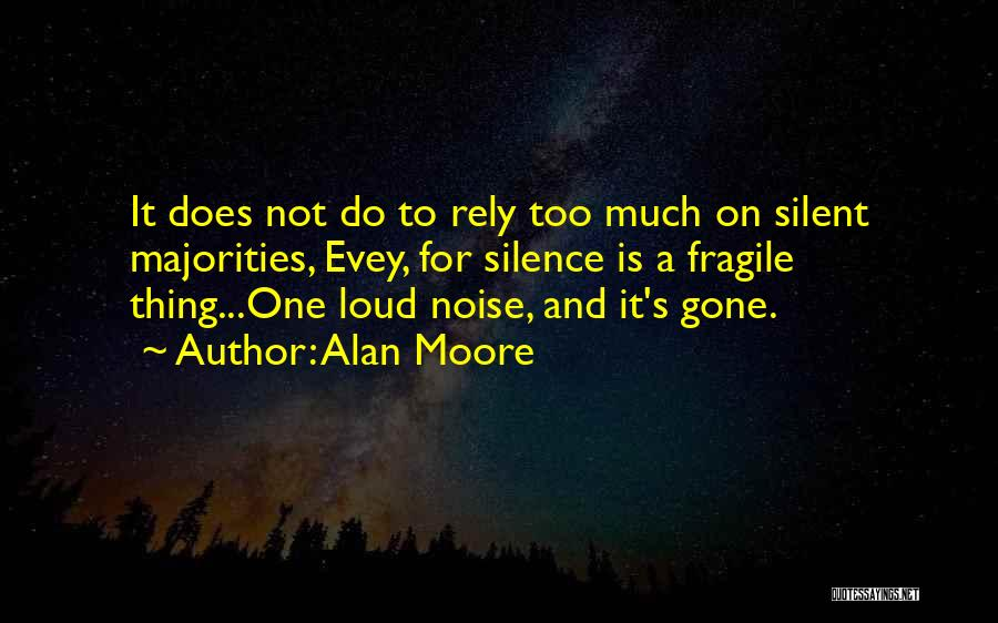 Too Much Noise Quotes By Alan Moore