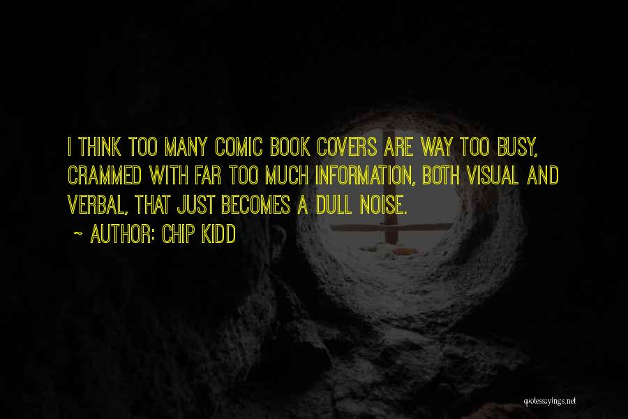 Too Much Noise Quotes By Chip Kidd