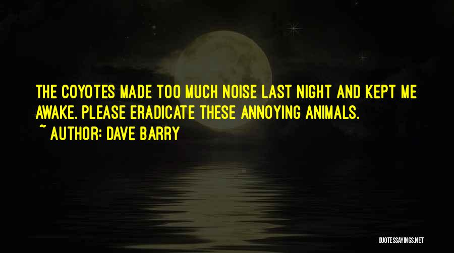 Too Much Noise Quotes By Dave Barry