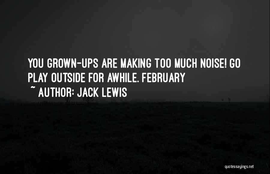 Too Much Noise Quotes By Jack Lewis