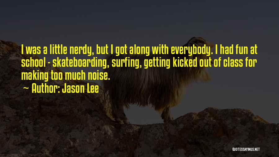Too Much Noise Quotes By Jason Lee
