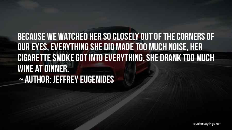 Too Much Noise Quotes By Jeffrey Eugenides