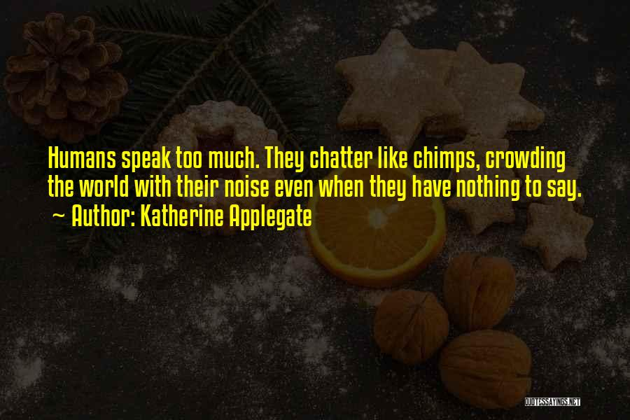 Too Much Noise Quotes By Katherine Applegate