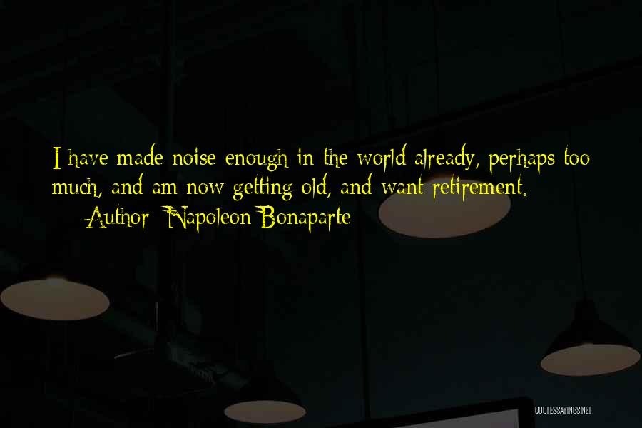 Too Much Noise Quotes By Napoleon Bonaparte
