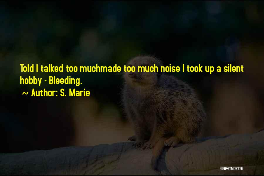 Too Much Noise Quotes By S. Marie