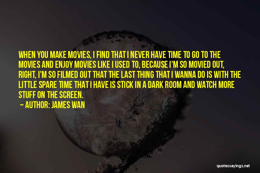 Too Much Screen Time Quotes By James Wan