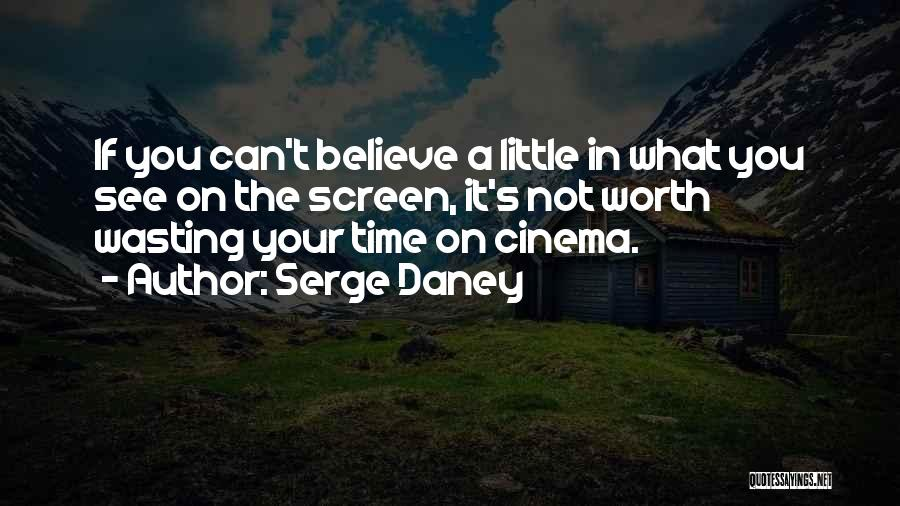 Too Much Screen Time Quotes By Serge Daney