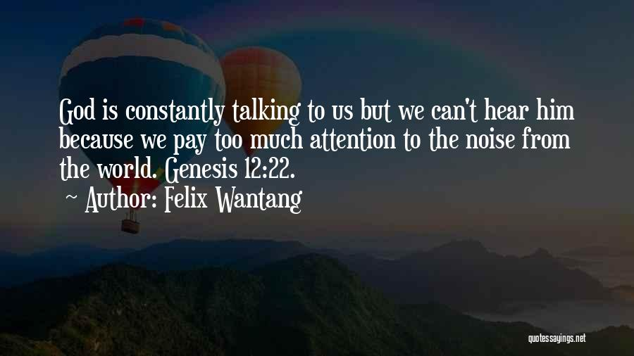 Too Much Talking Quotes By Felix Wantang