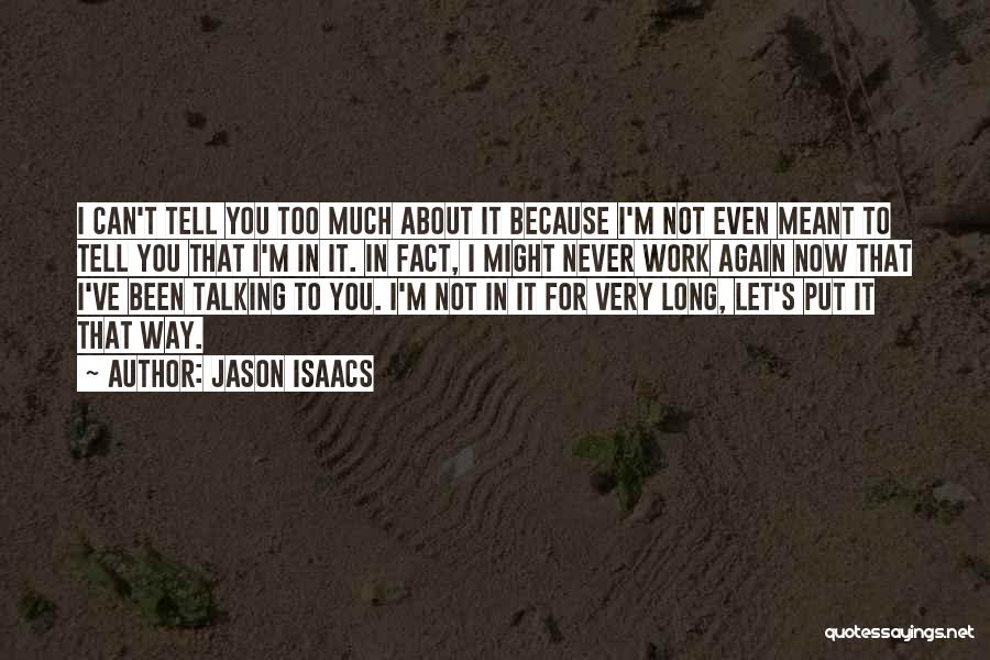 Too Much Talking Quotes By Jason Isaacs