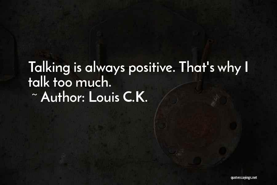 Too Much Talking Quotes By Louis C.K.