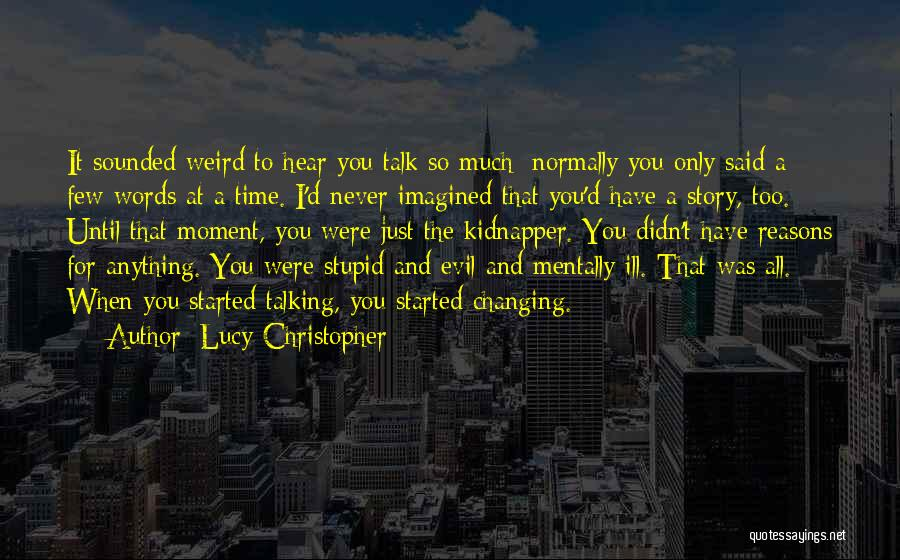 Too Much Talking Quotes By Lucy Christopher
