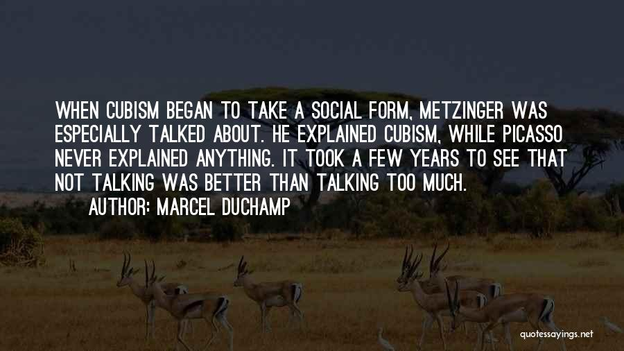 Too Much Talking Quotes By Marcel Duchamp