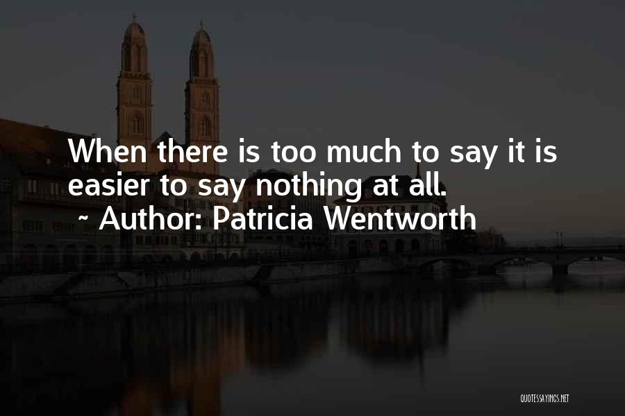Too Much Talking Quotes By Patricia Wentworth