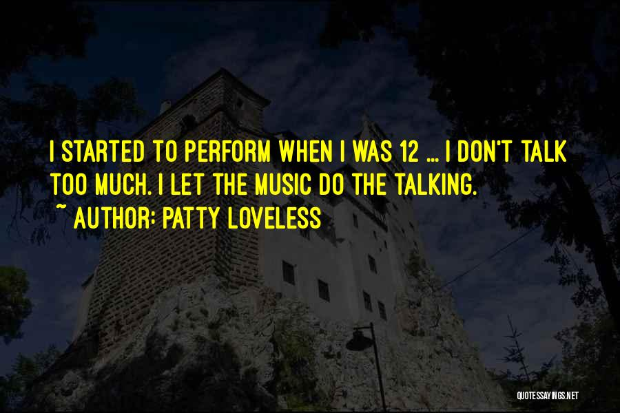 Too Much Talking Quotes By Patty Loveless
