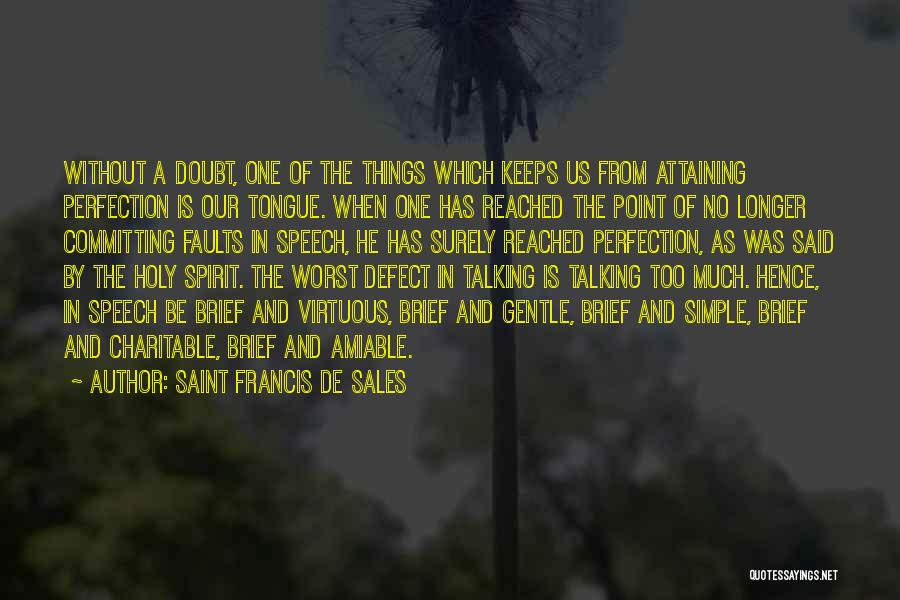 Too Much Talking Quotes By Saint Francis De Sales