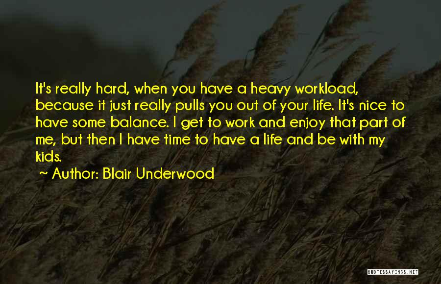 Too Much Workload Quotes By Blair Underwood
