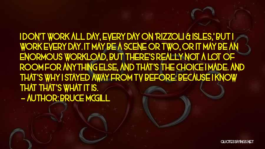 Too Much Workload Quotes By Bruce McGill