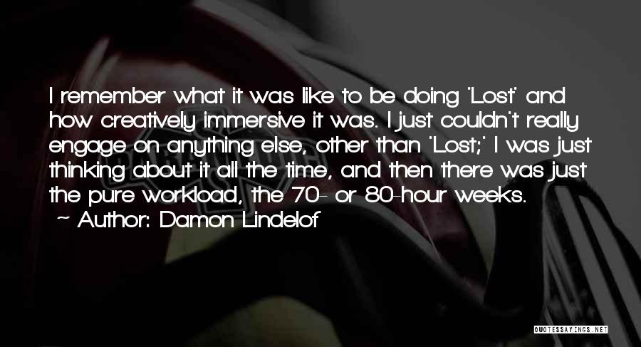 Too Much Workload Quotes By Damon Lindelof