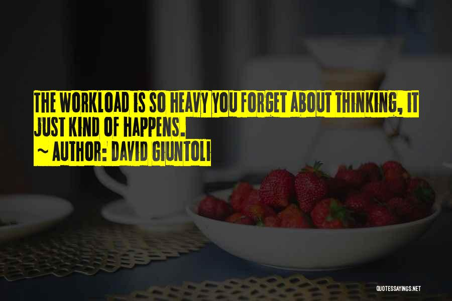 Too Much Workload Quotes By David Giuntoli