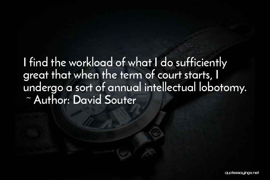 Too Much Workload Quotes By David Souter