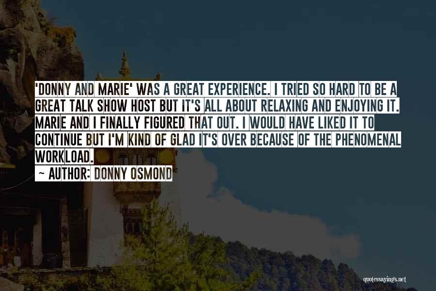 Too Much Workload Quotes By Donny Osmond