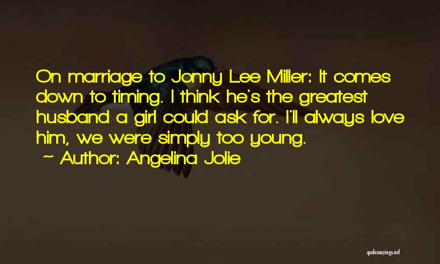 Too Young For Him Quotes By Angelina Jolie