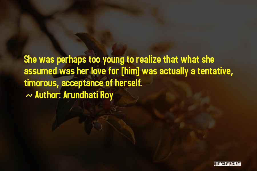 Too Young For Him Quotes By Arundhati Roy