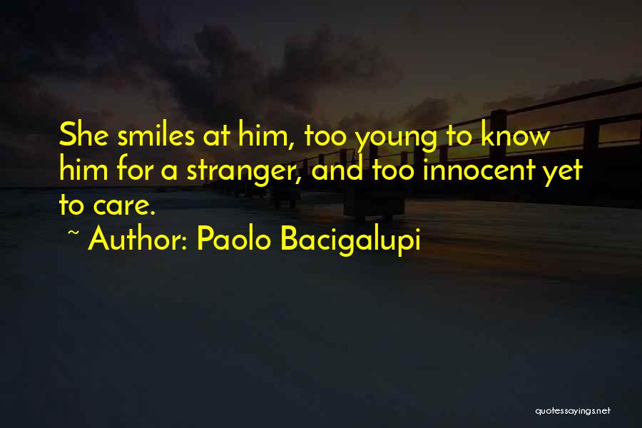 Too Young For Him Quotes By Paolo Bacigalupi