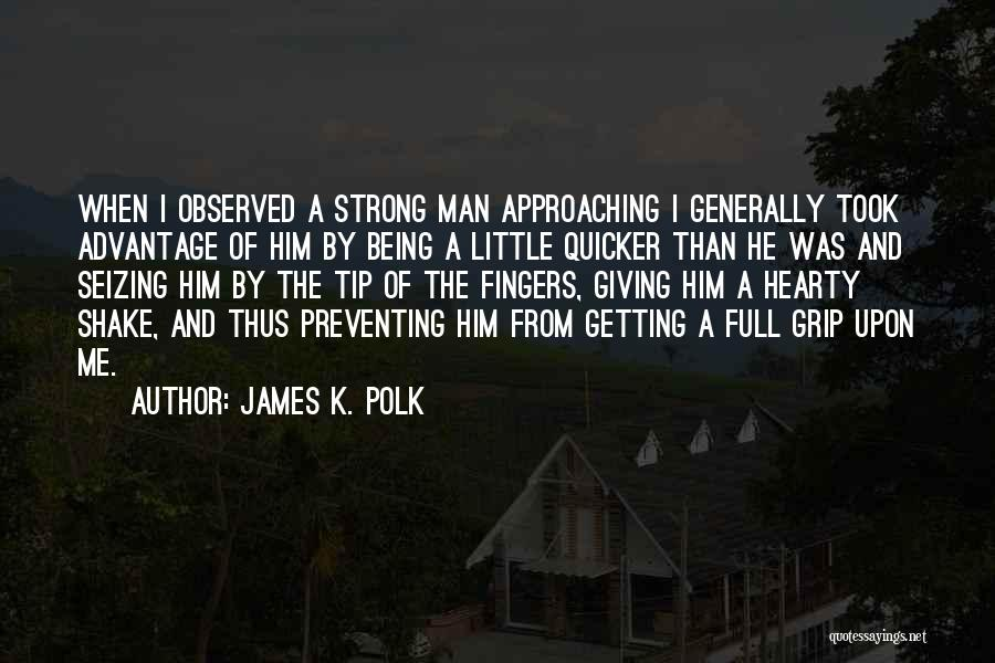 Took Advantage Of Quotes By James K. Polk