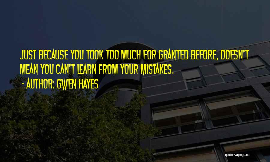 Took You For Granted Quotes By Gwen Hayes