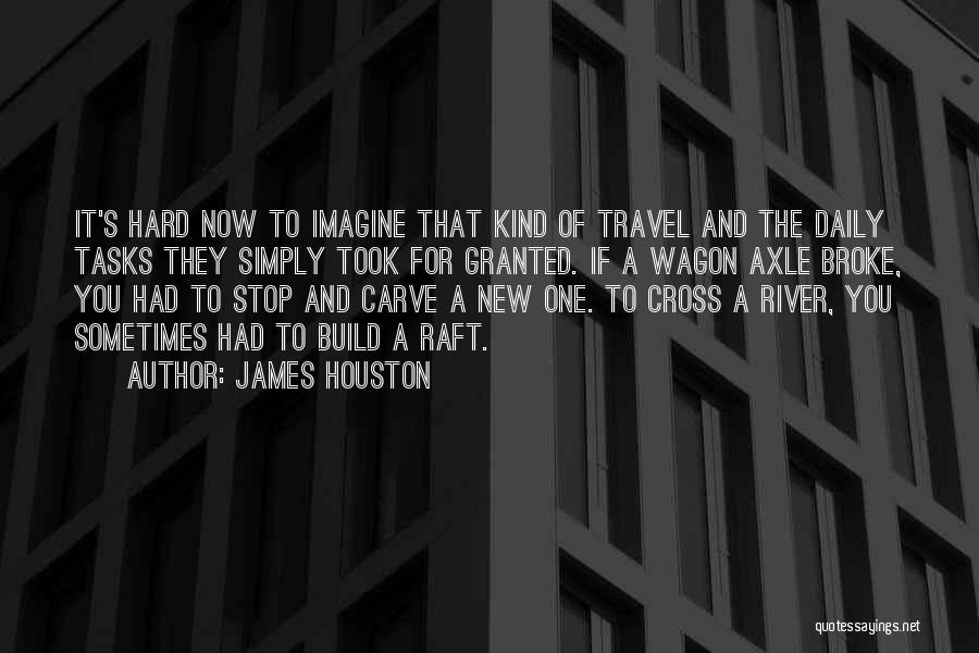Took You For Granted Quotes By James Houston