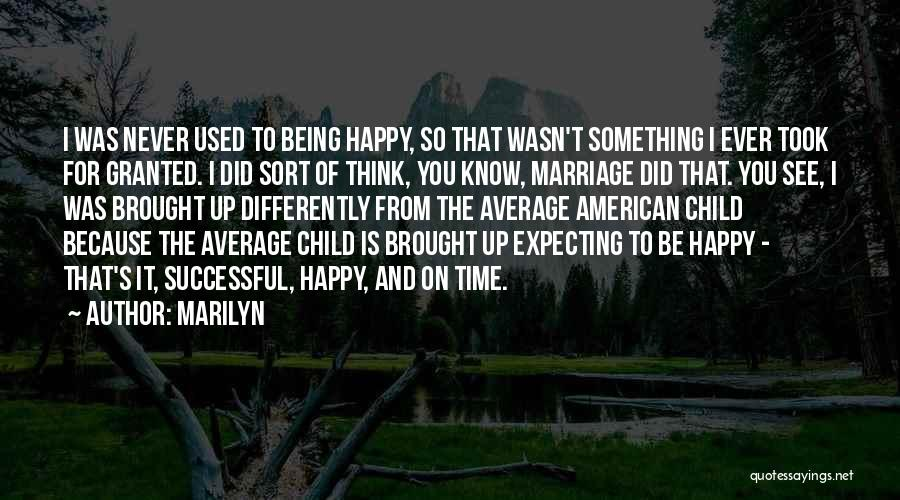 Took You For Granted Quotes By Marilyn