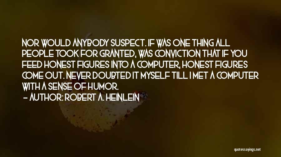 Took You For Granted Quotes By Robert A. Heinlein