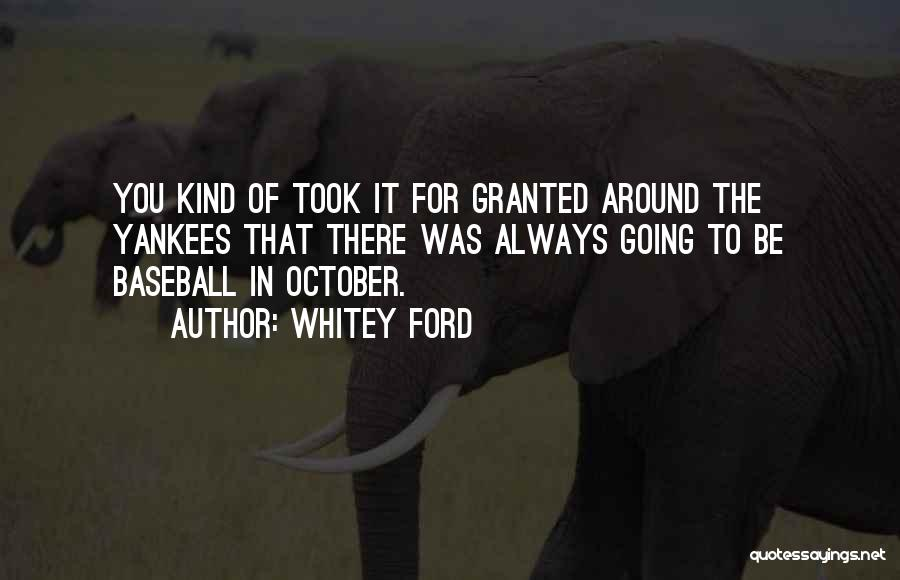 Took You For Granted Quotes By Whitey Ford