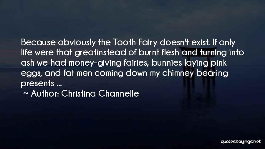 Tooth Fairies Quotes By Christina Channelle