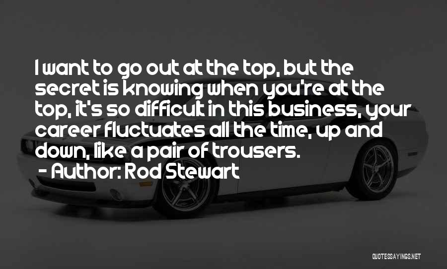 Top Secret Quotes By Rod Stewart