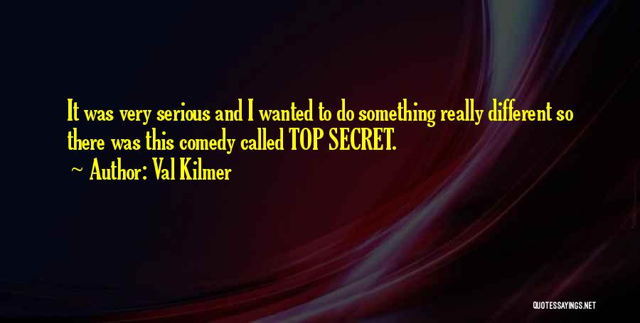 Top Secret Quotes By Val Kilmer