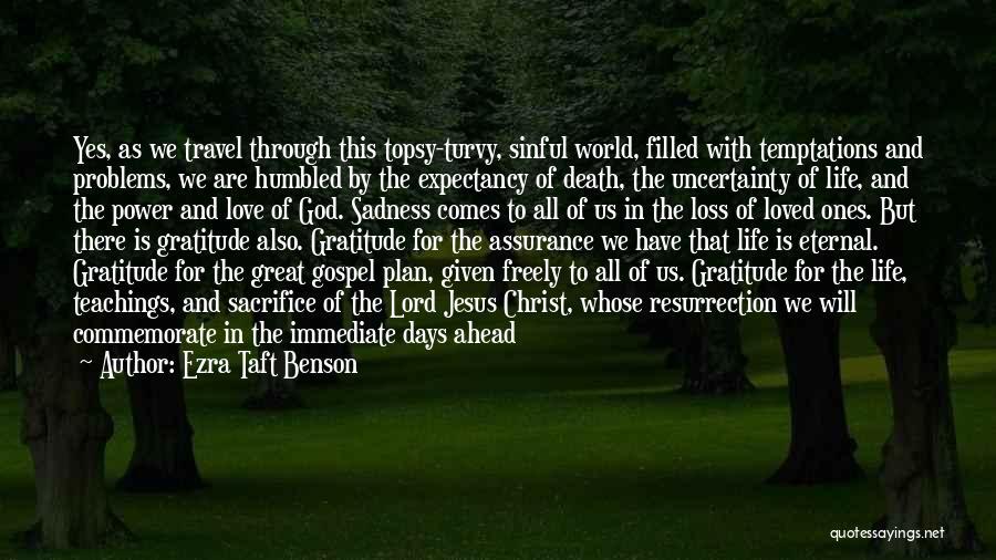 Topsy Turvy Life Quotes By Ezra Taft Benson