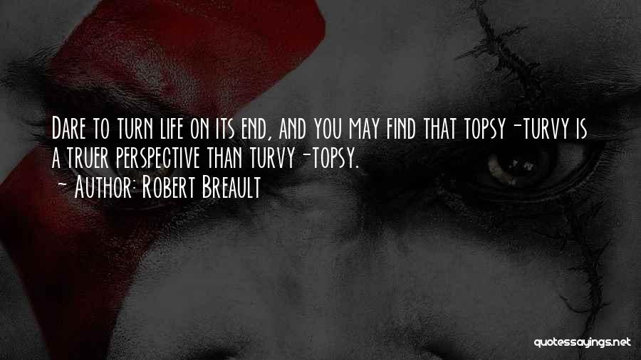 Topsy Turvy Life Quotes By Robert Breault
