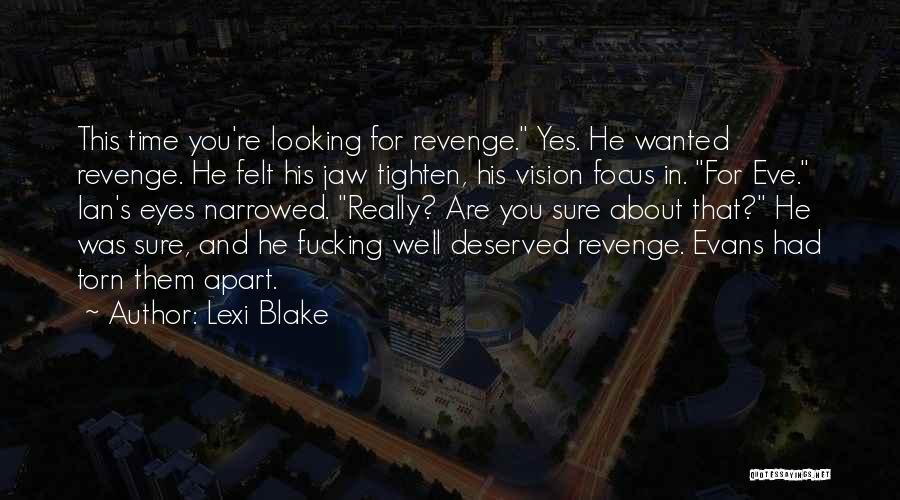 Torn Apart Quotes By Lexi Blake