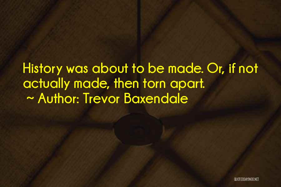 Torn Apart Quotes By Trevor Baxendale