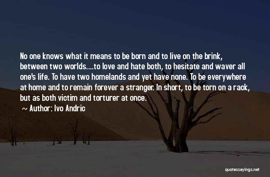 Torn Between Two Quotes By Ivo Andric