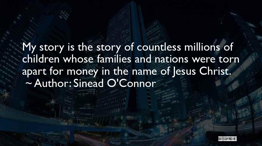 Torn Families Quotes By Sinead O'Connor
