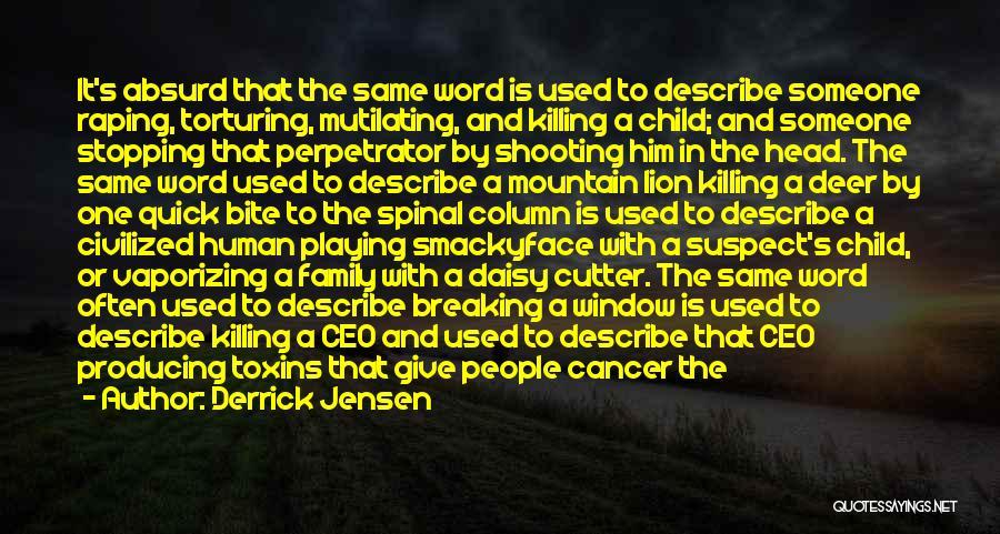 Torturing Someone Quotes By Derrick Jensen