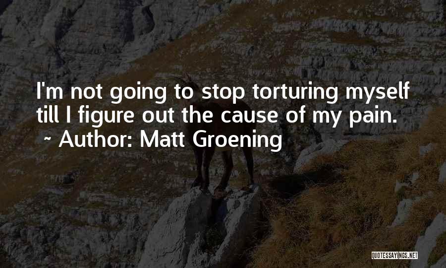 Torturing Someone Quotes By Matt Groening