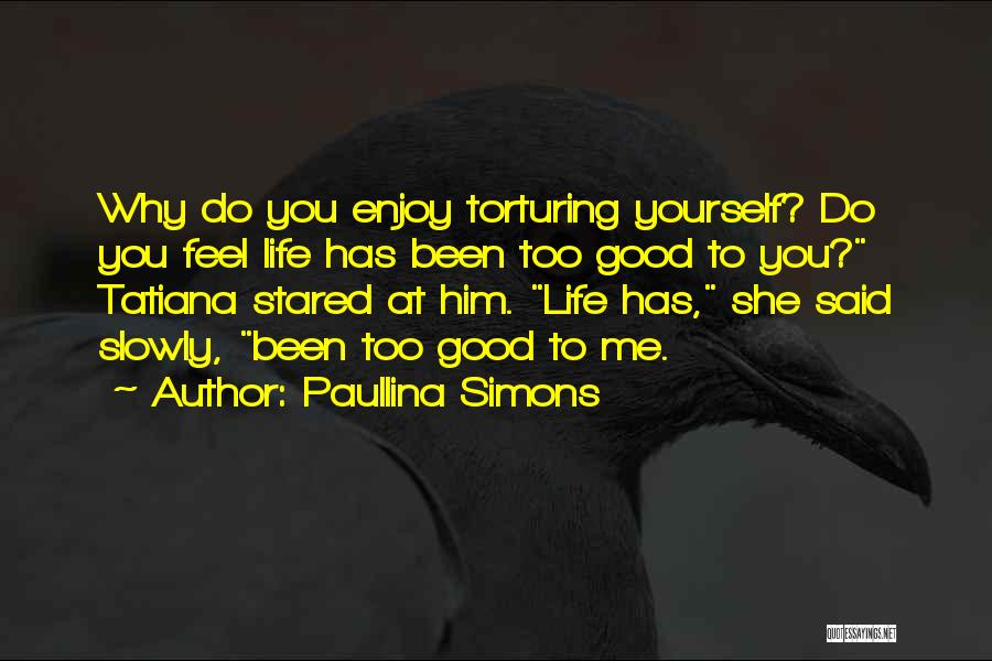 Torturing Someone Quotes By Paullina Simons