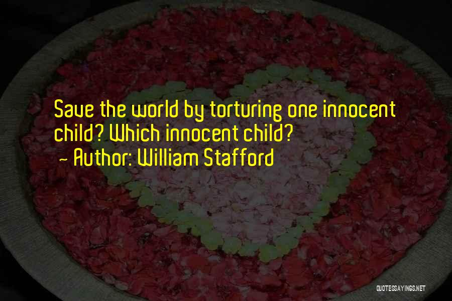 Torturing Someone Quotes By William Stafford