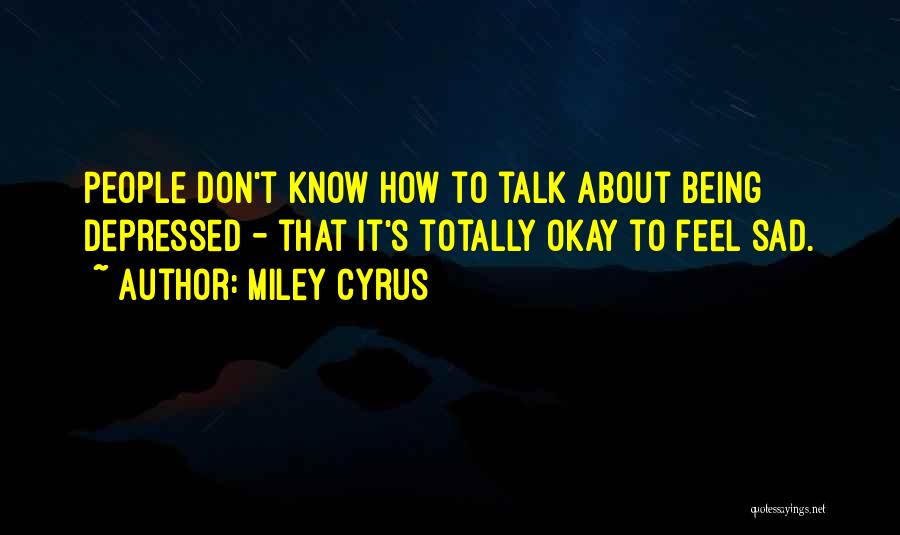 Totally Sad Quotes By Miley Cyrus