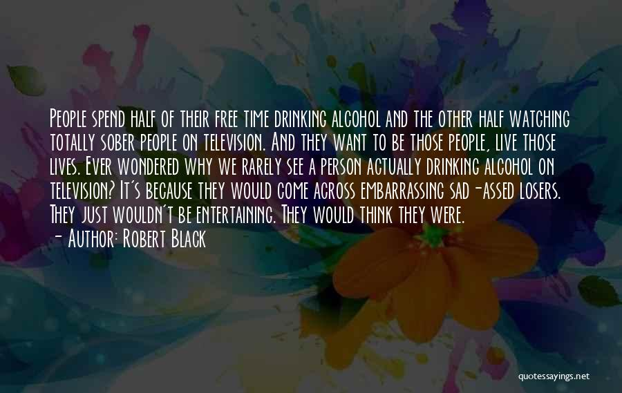 Totally Sad Quotes By Robert Black