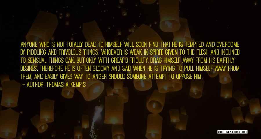 Totally Sad Quotes By Thomas A Kempis
